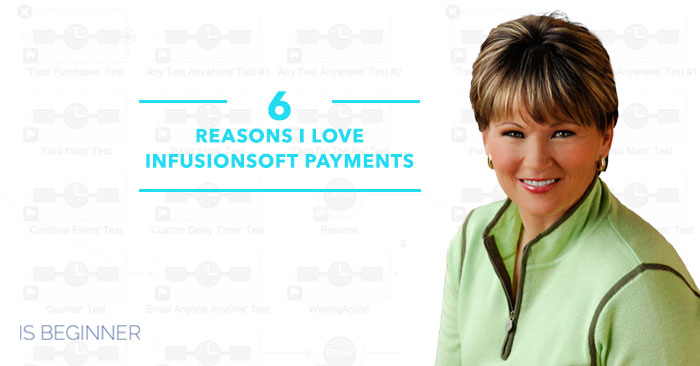 6 Reasons I Love Infusionsoft Payments