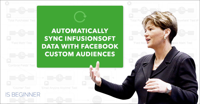How To Use SyncSumo To Automatically Sync Infusionsoft Data With Facebook Custom Audiences