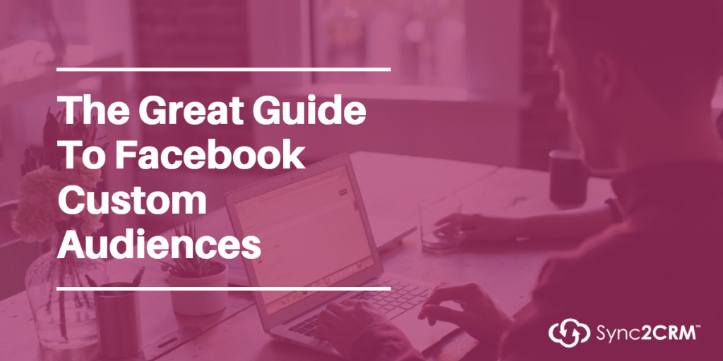 The Great Guide To Facebook Custom Audiences